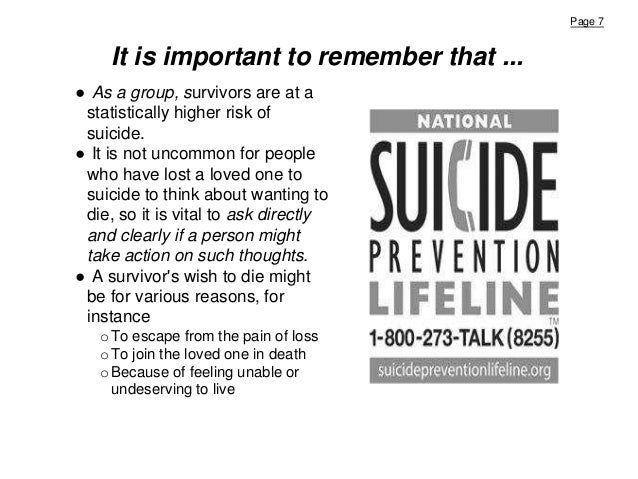 Page 7 It is important to remember that ... ● As a group, survivors are at a statistically higher risk of suicide. ● It is...