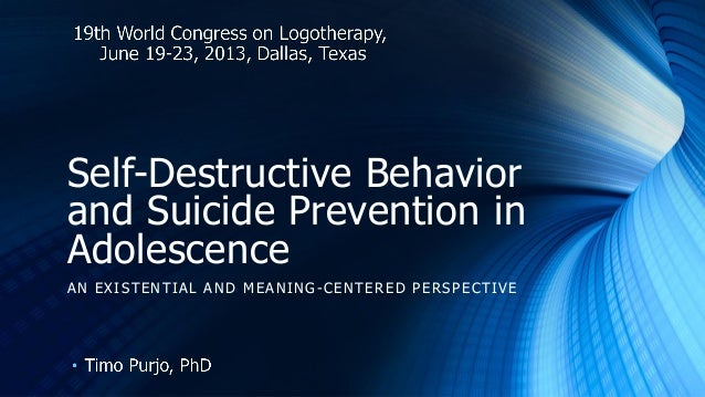 Self-Destructive Behavior and Suicide Prevention in Adolescence AN EXISTENTIAL AND MEANING-CENTERED PERSPECTIVE