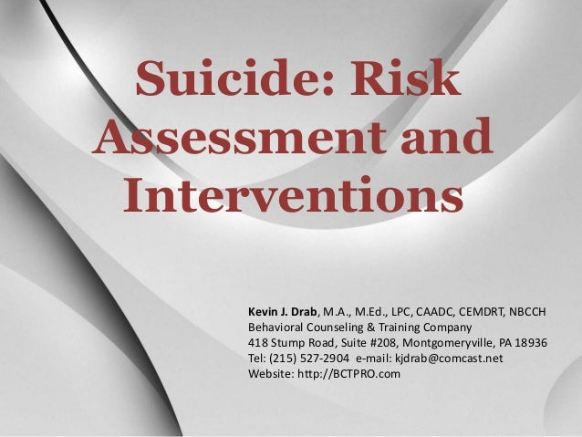 Suicide: Risk  Assessment and  Interventions  Kevin J. Drab, M.A., M.Ed., LPC, CAADC, CEMDRT, NBCCH  Behavioral Counseling...