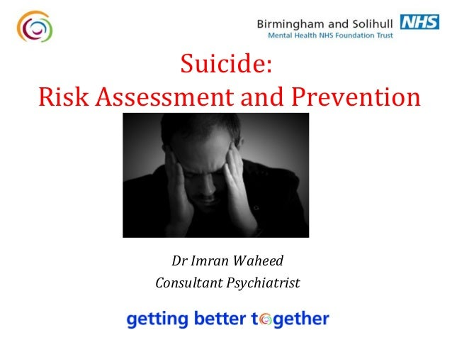 Suicide:Risk Assessment and Prevention           Dr Imran Waheed         Consultant Psychiatrist