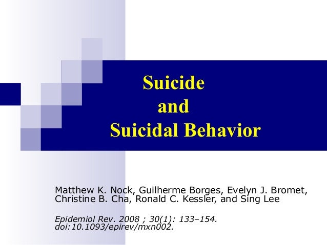 Suicide                 and            Suicidal BehaviorMatthew K. Nock, Guilherme Borges, Evelyn J. Bromet,Christine B. C...