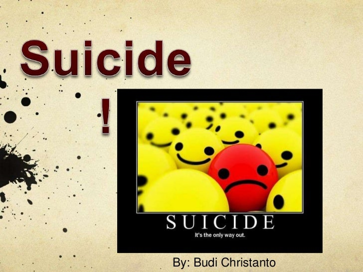 Suicide!<br />By: Budi Christanto<br />