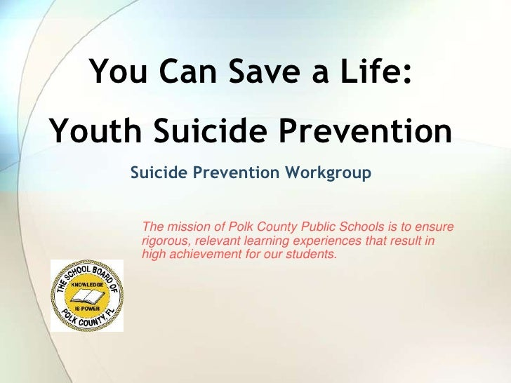 You Can Save a Life:<br />Youth Suicide Prevention<br />Suicide Prevention Workgroup<br />The mission of Polk County Publi...