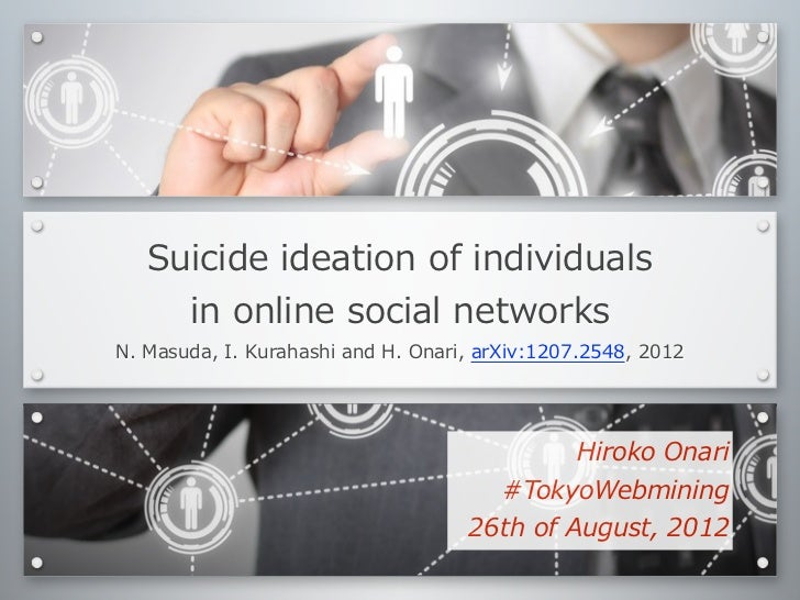 Suicide ideation of individuals           in online social networksN. Masuda, I. Kurahashi and H....