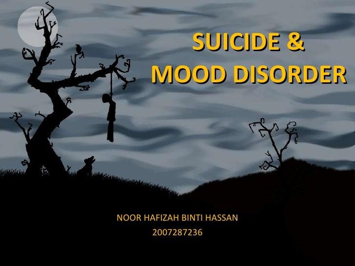 SUICIDE & MOOD DISORDER NOOR HAFIZAH BINTI HASSAN 2007287236