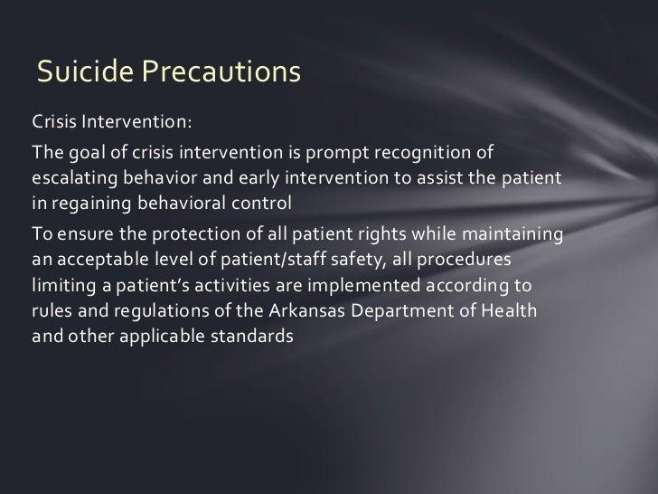 Suicide PrecautionsCrisis Intervention:The goal of crisis intervention is prompt recognition ofescalating behavior and ear...