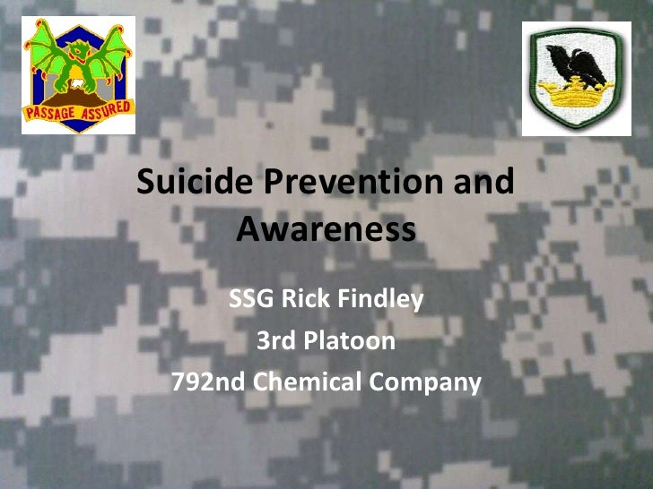 Suicide Prevention and Awareness<br />SSG Rick Findley<br />3rd Platoon<br />792nd ChemicalCompany<br />