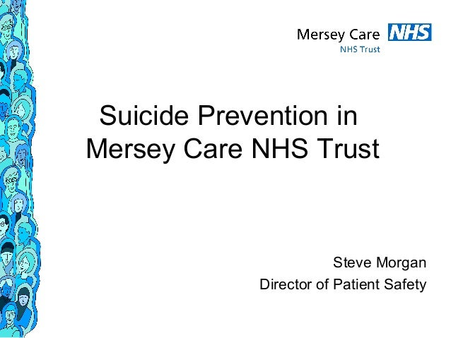Suicide Prevention inMersey Care NHS TrustSteve MorganDirector of Patient Safety