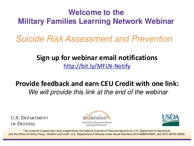 Welcome to the  Military Families Learning Network Webinar  Suicide Risk Assessment and Prevention  Sign up for webinar em...