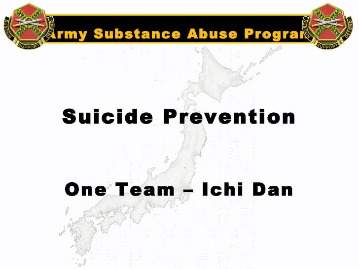 Army Substance Abuse Program Suicide Prevention One Team – Ichi Dan