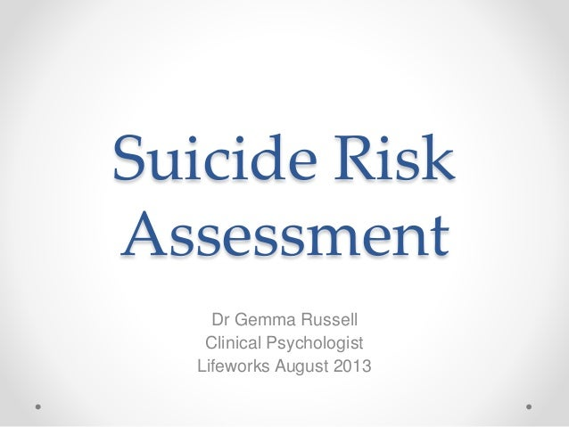 Suicide Risk Assessment Dr Gemma Russell Clinical Psychologist Lifeworks August 2013