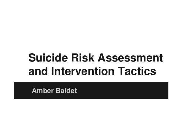 Suicide Risk Assessment and Intervention Tacticsand Intervention Tactics Amber Baldet