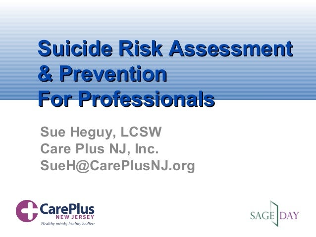 Suicide Risk AssessmentSuicide Risk Assessment& Prevention& PreventionFor ProfessionalsFor ProfessionalsSue Heguy, LCSWCar...