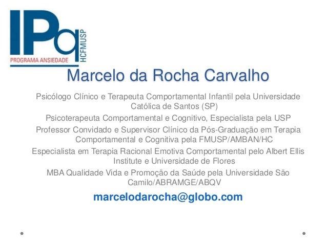 Marcelo da Rocha Carvalho Psicólogo Clínico e Terapeuta Comportamental Infantil pela Universidade Católica de Santos (SP) ...