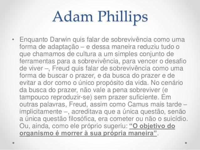 Adam Phillips • Enquanto Darwin quis falar de sobrevivência como uma forma de adaptação – e dessa maneira reduziu tudo o q...