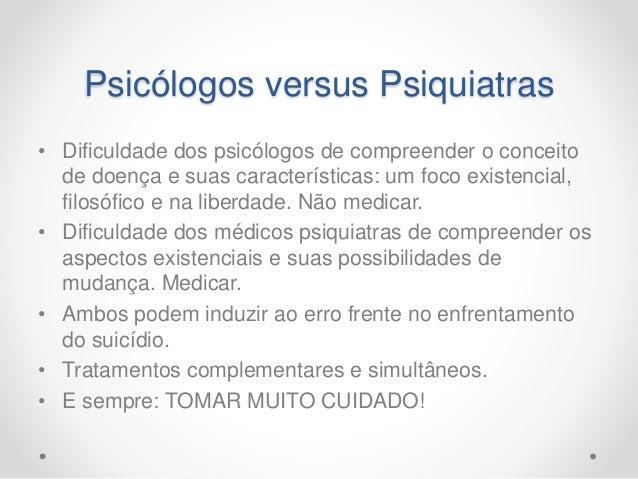 Psicólogos versus Psiquiatras • Dificuldade dos psicólogos de compreender o conceito de doença e suas características: um ...