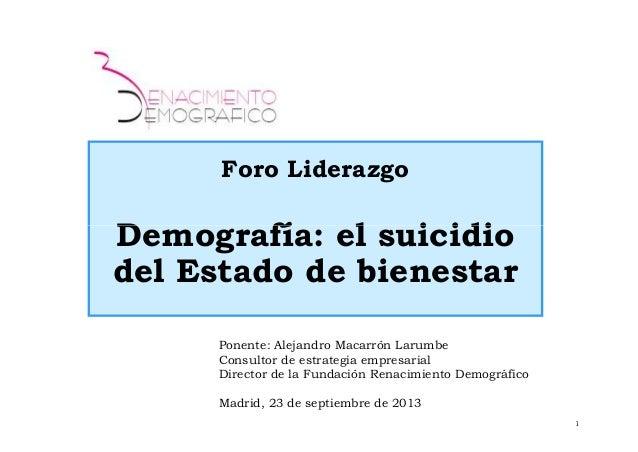 Foro Liderazgo Demografía: el suicidio 1 Demografía: el suicidio del Estado de bienestar Ponente: Alejandro Macarrón Larum...