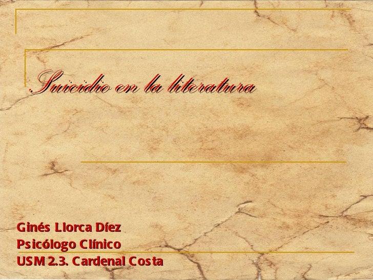 Suicidio en la literatura Ginés Llorca Díez Psicólogo Clínico USM 2.3. Cardenal Costa