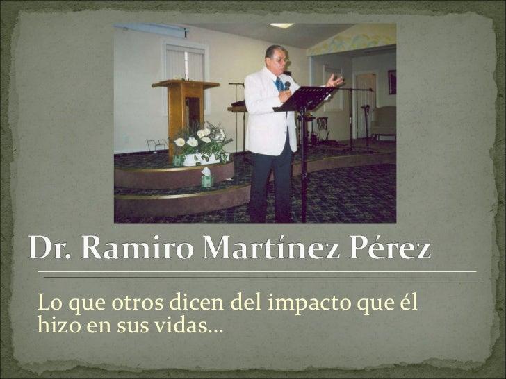 <ul><li>Lo que otros dicen del impacto que él hizo en sus vidas… </li></ul>