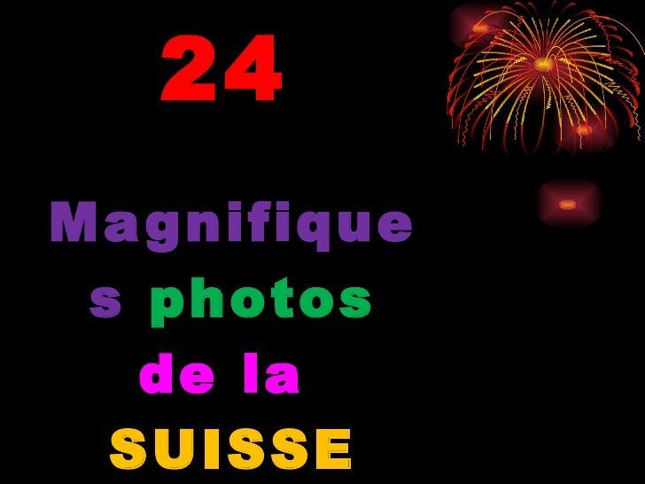 24   Magnifiques  photos de la  SUISSE