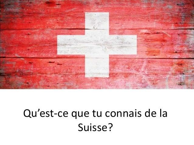 Qu'est-ce que tu connais de la  Suisse?