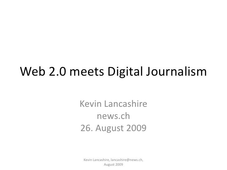 Web 2.0 meets Digital Journalism            Kevin Lancashire               news.ch           26. August 2009            Ke...