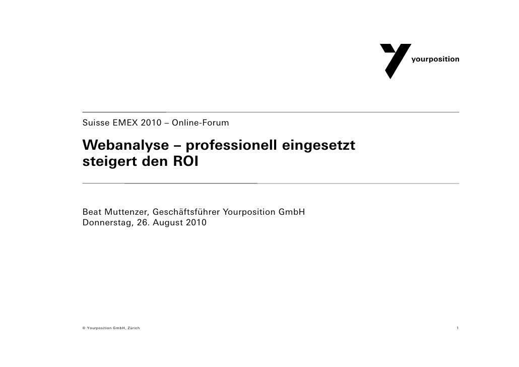 Suisse EMEX 2010 – Online-Forum  Webanalyse – professionell eingesetzt steigert den ROI   Beat Muttenzer, Geschäftsführer ...