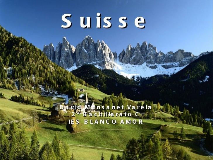 David Mansanet Varela 2º Bachillerato C IES BLANCO AMOR Suisse