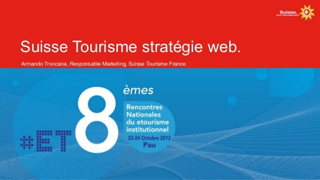 Suisse Tourisme stratégie web.Armando Troncana, Responsable Marketing, Suisse Tourisme France.