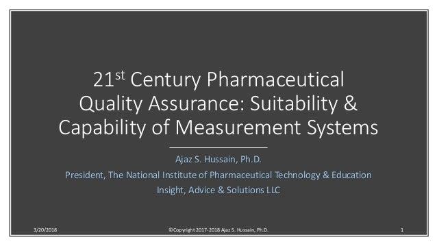 21st Century Pharmaceutical Quality Assurance: Suitability & Capability of Measurement Systems Ajaz S. Hussain, Ph.D. Pres...