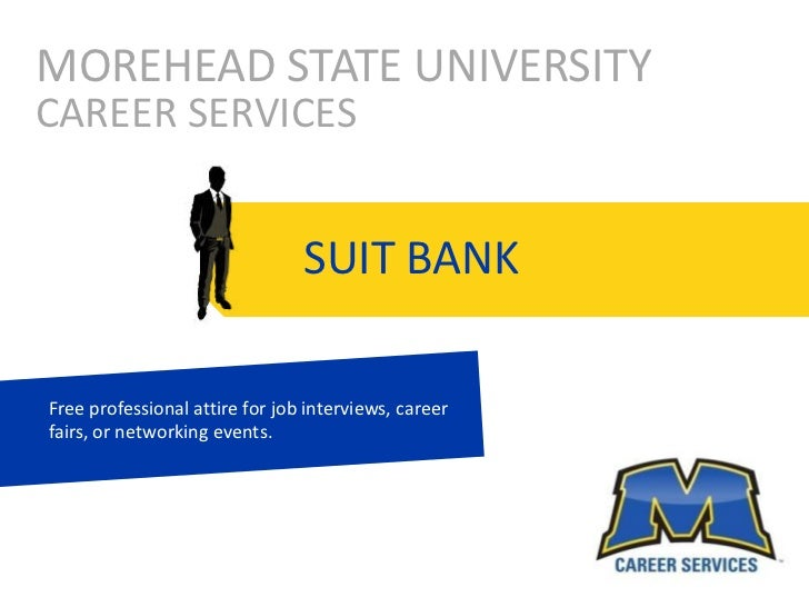 MOREHEAD STATE UNIVERSITY<br />CAREER SERVICES<br />SUIT BANK<br />Free professional attire for job interviews, career fai...