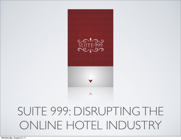 SUITE 999: DISRUPTING THE               ONLINE HOTEL INDUSTRYWednesday, August 3, 11