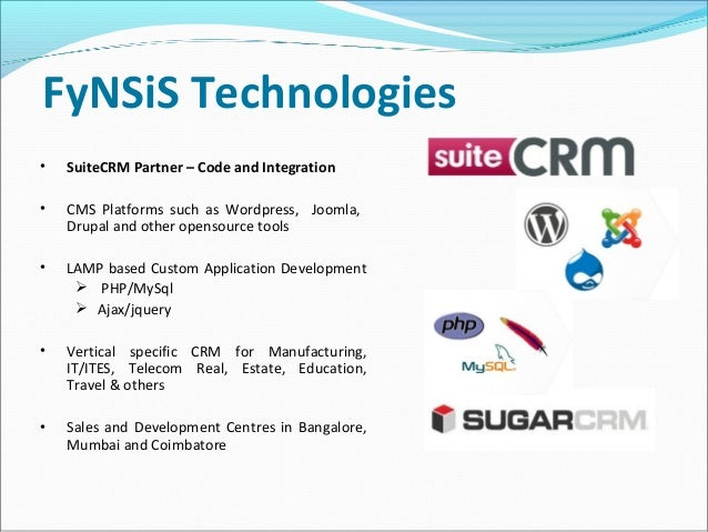 FyNSiS Technologies • SuiteCRM Partner – Code and Integration • CMS Platforms such as Wordpress, Joomla, Drupal and other ...