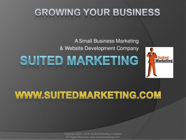 A Small Business Marketing& Website Development CompanyCopyright 2009 - 2013. Suited Marketing CompanyAll Rights Reserved....