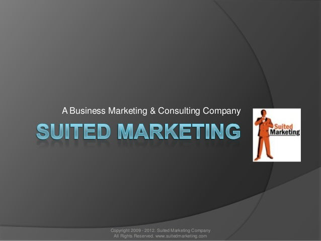 A Business Marketing & Consulting Company           Copyright 2009 - 2012. Suited Marketing Company            All Rights ...