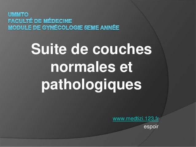 Suite de couches  normales et pathologiques          www.medtizi.123.fr                     espoir
