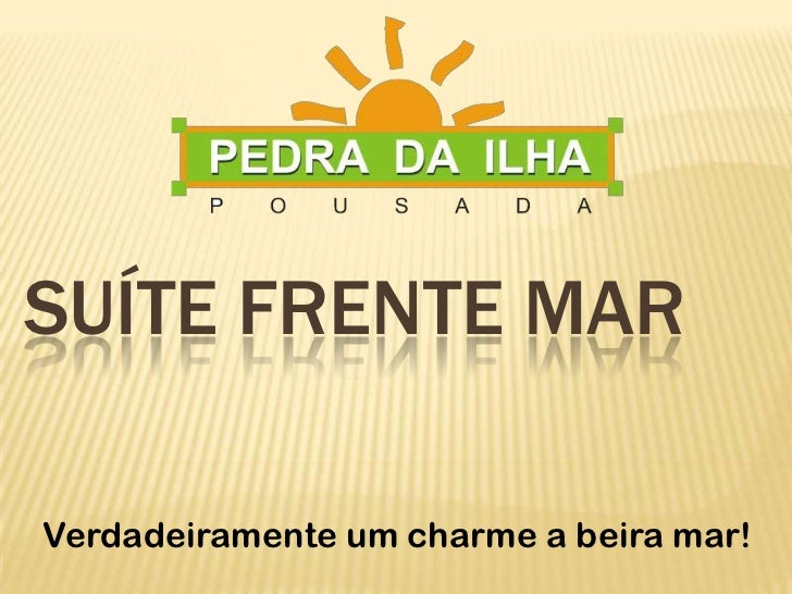 SUÍTE FRENTE MAR<br />Verdadeiramente um charme a beira mar!<br />
