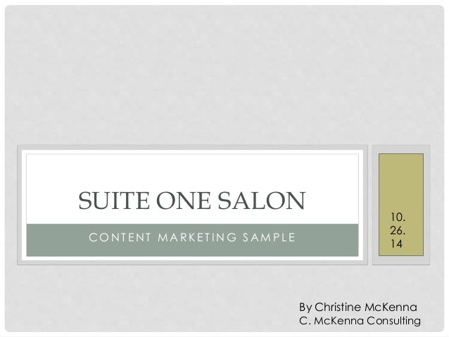 SUITE ONE SALON  CONT ENT MAR K E T ING SAMP L E  10.  26.  14  By Christine McKenna  C. McKenna Consulting