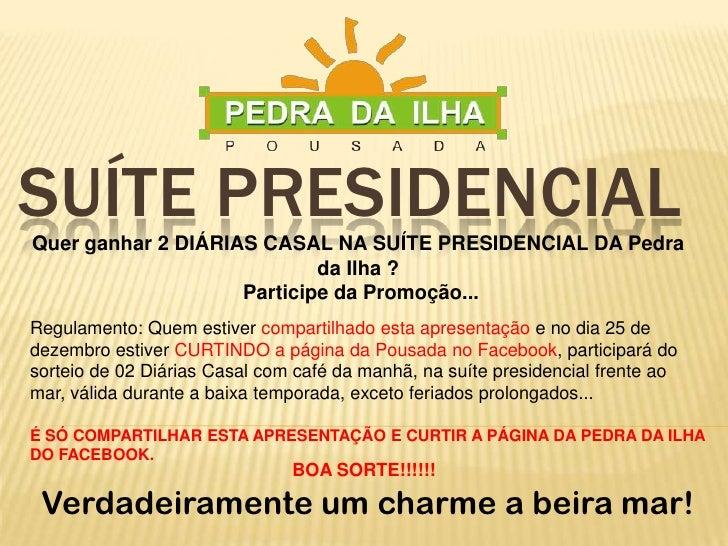 SUÍTE PRESIDENCIALQuer ganhar 2 DIÁRIAS CASAL NA SUÍTE PRESIDENCIAL DA Pedra                            da Ilha ?         ...