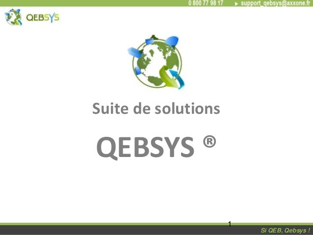 Si QEB, Qebsys !Si QEB, Qebsys ! Suite de solutions QEBSYS ® 1