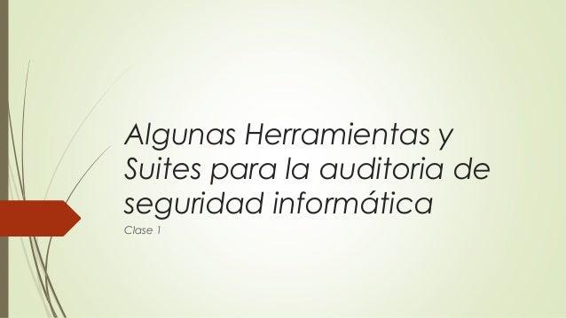 Algunas Herramientas y Suites para la auditoria de seguridad informática Clase 1