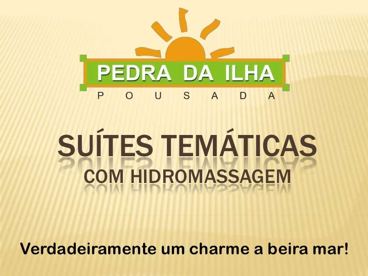 SUÍTES TEMÁTICAScom hidromassagem<br />Verdadeiramente um charme a beira mar!<br />