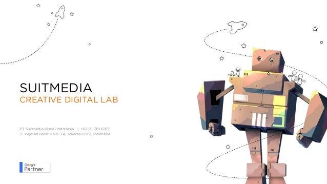 SUITMEDIA CREATIVE DIGITAL LAB PT Suitmedia Kreasi Indonesia | +62-21-719-6877 Jl. Pejaten Barat II No. 3A, Jakarta 12510,...