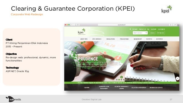 Client PT Kliring Penjaminan Efek Indonesia 2015 – Present Objective Re-design web: professional, dynamic, more functional...