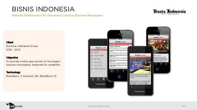 Client Business Indonesia Group 2010 - 2013 Objective To provide mobile app version of the largest business newspaper, des...