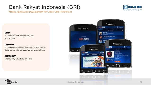 Client PT Bank Rakyat Indonesia Tbk 2011 - 2013 Objective To provide an alternative way for BRI Credit Card owners to be u...