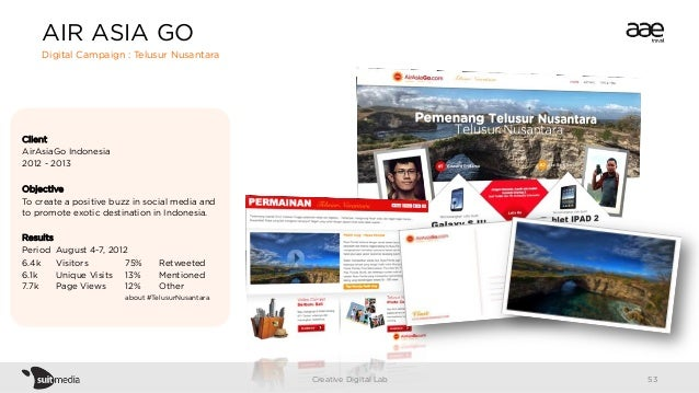 Client AirAsiaGo Indonesia 2012 - 2013 Objective To create a positive buzz in social media and to promote exotic destinati...
