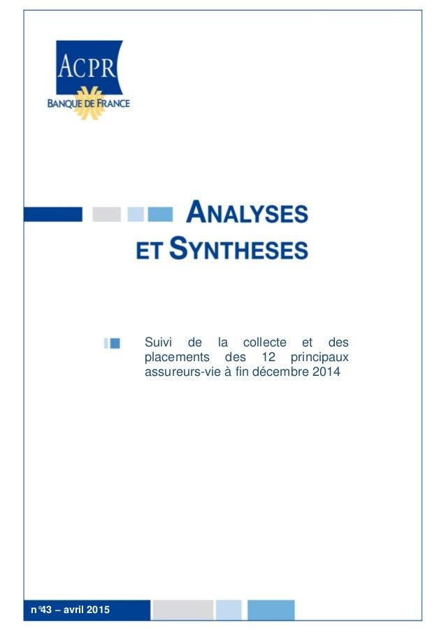 1 n°20 – octobre 2013 Suivi de la collecte et des placements des 12 principaux assureurs-vie à fin décembre 2014 n°43 – av...