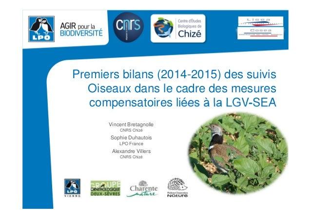 20 novembre 2014 Premiers bilans (2014-2015) des suivis Oiseaux dans le cadre des mesures compensatoires liées à la LGV-SE...