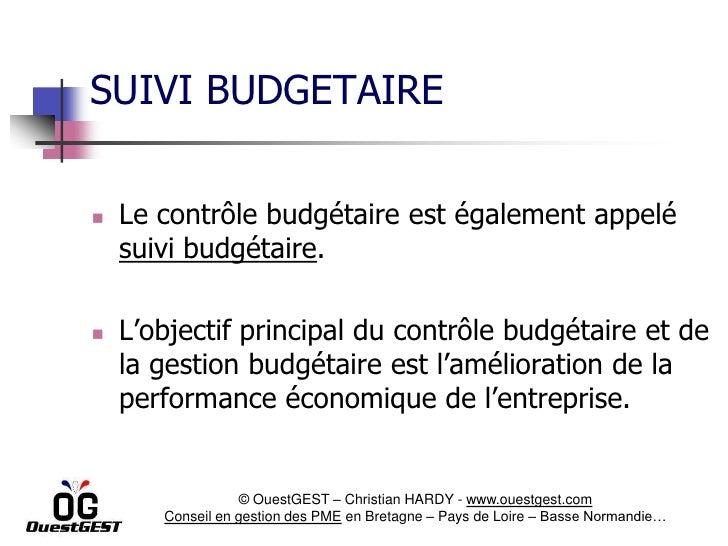SUIVI BUDGETAIRE   Le contrôle budgétaire est également appelé    suivi budgétaire.   L'objectif principal du contrôle b...